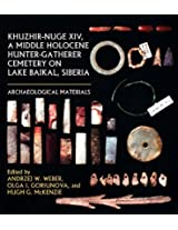 Khuzhir-Nuge XIV, a Middle Holocene Hunter-Gatherer Cemetery on Lake Baikal, Siberia: Archaeological Materials (Northern Hunter-Gatherers Research Series)