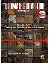 The Ultimate Guitar Tone Handbook: A Definitive Guide to Creating and Recording Great Guitar Sounds (Alfred's Pro Audio)