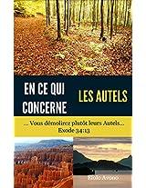 En ce qui concerne les Autels: ... Vous démolirez plutôt leurs Autels...Exode 34:13 (French Edition)