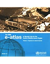 Who E-Atlas of Disaster Risk for Eastern Mediterranean Region: Exposure to Natural Hazards v. 1 (WHO Regional Office for the Eastern Mediterranean)