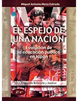 El espejo de una nacion/ The Mirror of a Nation: Evolucion De La Educacion Publica En Japon/ Evolution of Public Education in Japan
