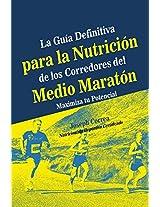 La Guia Definitiva para la Nutricion de los Corredores del Medio Maraton: Maximiza tu Potencial (Spanish Edition)