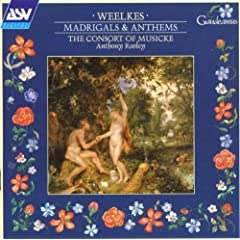 Weelkes: Madrigals & Anthems