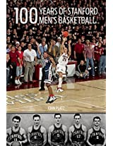 100 Years of Stanford Men's Basketball: People, Pictures, and Pinnacles of a Prominent Major College Basketball Program