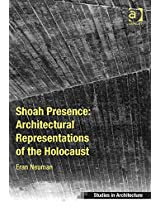 Shoah Presence: Architectural Representations of the Holocaust (Ashgate Studies in Architecture)
