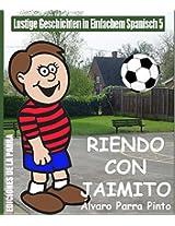 Lustige Geschichten in Einfachem Spanisch 5: Riendo con Jaimito (Spanisches Lesebuch für Anfänger) (Spanish Edition)