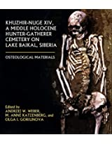 Khuzhir-Nuge XIV, a Middle Holocene Hunter-Gatherer Cemetery on Lake Baikal, Siberia: Osteological Materials (Northern Hunter-Gatherers Research Series)