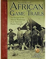 African Game Trails: An Account of the African Wanderings of an American HunterNaturalist (B&C Classics)
