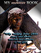 My Shortest Book: Why Making Jesus Christ My Lord and Savior Was the Best Decision of My Life (Doc Oliver's Human Behavior Investigation)