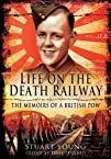 Life on the Death Railway: The Memoirs of a British POW