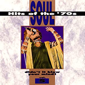 Soul Hits Of The '70s: Didn't It Blow Your Mind! Vol. 5