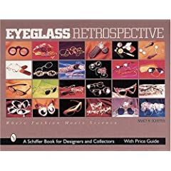 Eyeglass Retrospective: Where Fashion Meets Science (Schiffer Book for Collectors and Designers)
