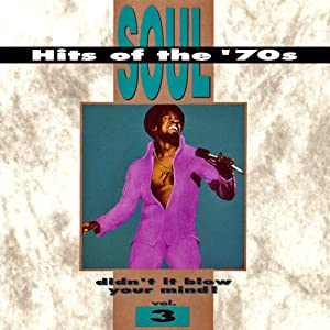 Soul Hits Of The '70s: Didn't It Blow Your Mind! Vol. 3