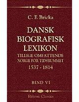Dansk biografisk lexikon, tillige omfattende Norge for tidsrummet 1537 - 1814: Bind 6. Gerson - H. Hansen (Danish Edition)