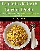 La Guía de Carb Lovers Dieta: Comer Carbohidratos y Mantenerse Delgado por la Vida (Spanish Edition)