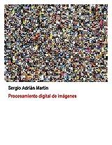 Procesamiento digital de imágenes (Spanish Edition)