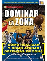 Baloncesto dominar la zona / Own the Zone: Como realizar y como atacar defensas en zona / Executing and Attacking Zone Defenses