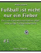 Fußball ist nicht nur ein Fieber #1: Ein Live-Fortsetzungsroman über eine junge Fußballerkarriere