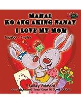 Mahal Ko Ang Aking Nanay I Love My Mom: Tagalog English Bilingual Edition (Tagalog English Bilingual Collection)