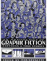 An Anthology of Graphic Fiction - Cartoons and True Stories V 1 (Anthology of Graphic Fiction, Cartoons, & True Stories)