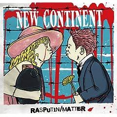 RASPUTIN:MATTER / NEW CONTINENT