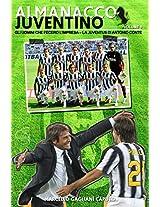 Gli uomini che fecero l'impresa: La Juventus di Antonio Conte (Almanacco Juventino - Tutte le partite ufficiali della Juventus Vol. 9) (Italian Edition)