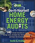 Do-It-Yourself Home Energy Audits: 101 Simple Solutions to Lower Energy Costs, Increase Your Home's Efficiency, and Save the Environmen (Tab Green Guru Guides)