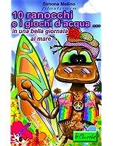 10 ranocchi e i giochi d'acqua...in una bella giornata al mare (le Chicche Vol. 5) (Italian Edition)