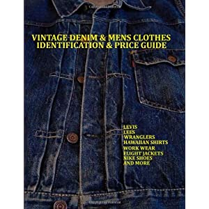 Vintage Denim & Mens Clothes Identification and Price Guide: Levi's, Lee, Wranglers, Hawaiian Shirts, Work Wear, Flight Jackets, Nike Shoes, and More