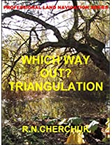WHICH WAY OUT? - TRIANGULATION (Professional Land Navigation Series)