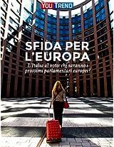 Sfida per l'Europa: L'Italia al voto: chi saranno i prossimi parlamentari europei? (Italian Edition)