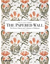 Papered Wall 2e: The History Patterns And Techniques Of Wallpaper