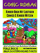 Comic Roman: Kinder Buch Mit Lustigen Comics Und Kinder Witzen (Mit Bunten Comic Illustrationen und Audiobuch für Kinder) (FURZ BUCH: Ninja Skateboard Furze! 4) (German Edition)