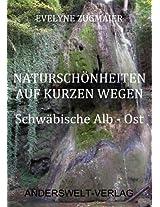 Naturschönheiten auf kurzen Wegen - Schwäbische Alb - Ost (German Edition)