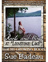 "Roots & Wings at ""Loonstone Lake"" - Volume 3 - Growing Roots (Roots and Wings at ""Loonstone Lake"")"