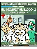 Lustige Geschichten in Einfachem Spanisch 4: El hospital Loco 2 (Spanisches Lesebuch für Anfänger) (Spanish Edition)