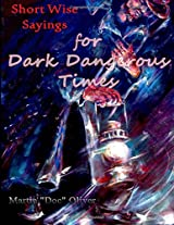 Short Wise Sayings for Dark Dangerous Times (Doc Oliver's Prophetic Discovery)