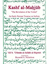 The Kashf al-Mahjub: The Revelation of the Veiled - An Early Persian Treatise on Sufism (Old)