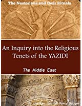 An Inquiry into the Religious Tenets of the Yezeedees (The Middle East Sacred Writing) - Annotated The Tomb of Lalish and Sheikh Adi