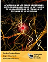 Aplicación de las redes neuronales auto-organizadas para la obtención de los parámetros de la fórmula de frenada de un vehículo (Spanish Edition)
