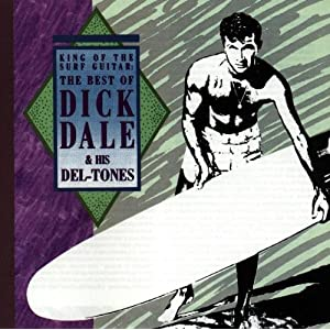 King Of The Surf Guitar: The Best Of Dick Dale And His Del-Tones