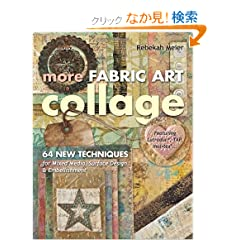 More Fabric Art Collage: 64 New Techniques for Mixed Media, Surface Design &amp; Embellishment: Featuring Lutradur, TAP, Mul-tex