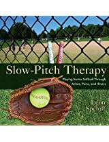 Slow-Pitch Therapy: Playing Senior Softball Through Aches, Pains, and Illness