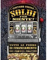 Soldi per niente? Tutte le forme di finanziamento dei partiti politici (Istantanee Vol. 19) (Italian Edition)