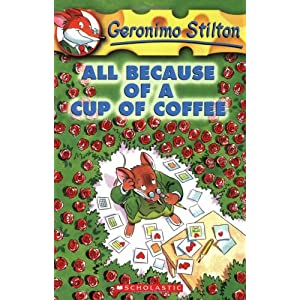 All Because of a Cup of Coffee: 10 (Geronimo Stilton)