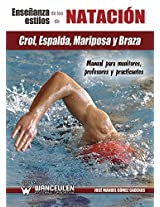 La enseñanza de los estilos de natación: crol, espalda, mariposa y braza: Manual para monitores, profesores y practicantes (Spanish Edition)