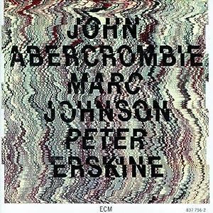 【クリックで詳細表示】John Abercrombie, Marc Johnson, Peter Erskine : John Abercrombie Marc Johnson Peter Erskine - 音楽
