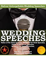 Wedding Speeches - A Practical Guide for Delivering an Unforgettable Wedding Speech: Tips and Examples for Father of The Bride Speeches, Mother of the Bride Speeches, Father of the Groom Speeches