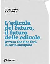 L'edicola del futuro, il futuro delle edicole. Ovvero che fine farà la carta stampata