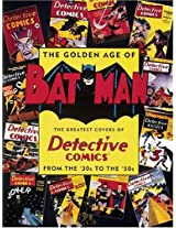 The Golden Age of Batman: Greatest Covers of Detective Comics from the 30's to the 50's
